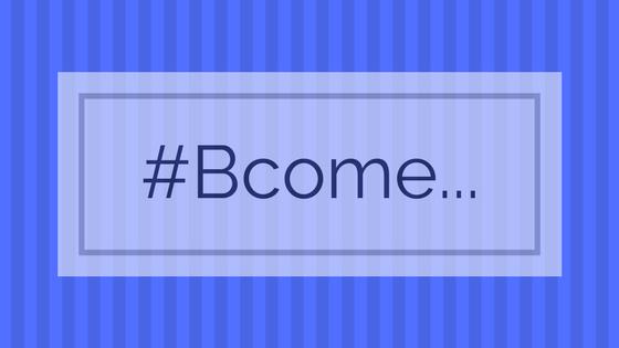 #Bcome
