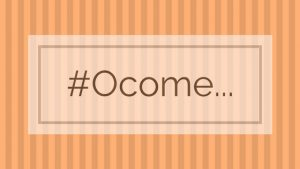 #Ocome